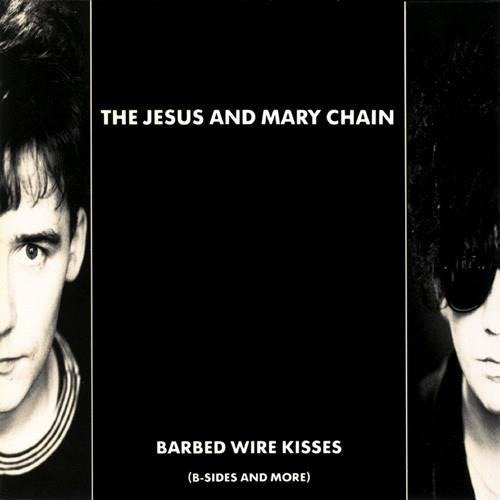 JESUS & MARY CHAIN Barbed Wire Kisses (B-SIDES And More) 2LP
