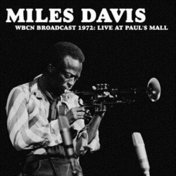 MILES DAVIS Wbcn Broadcast 1972: Live At Paul's Mall LP